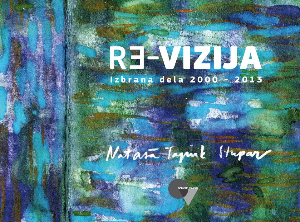 re-vizija, izbrana dela 2000- 2013, Galerija Velenje.